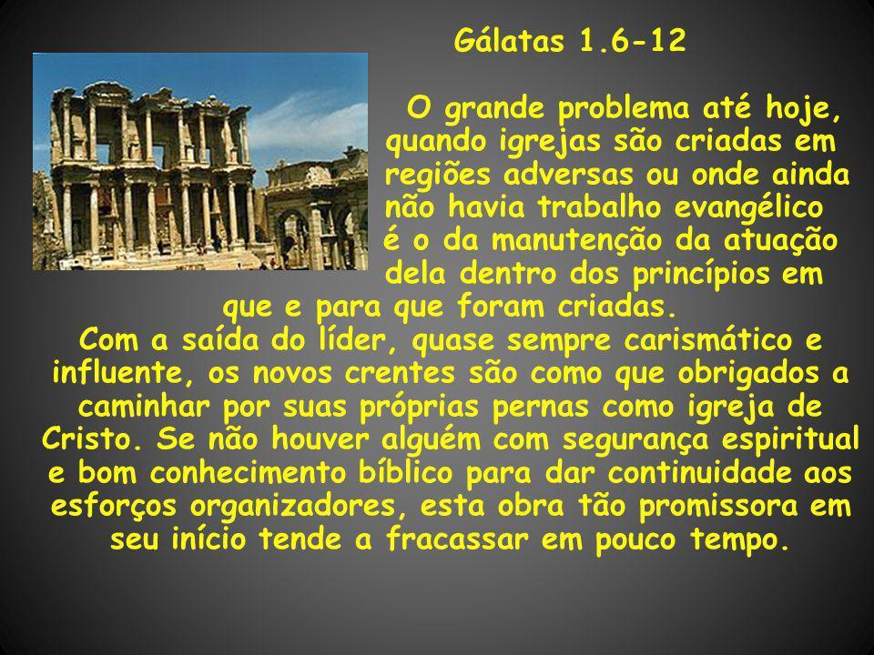 Gálatas 1.6-12 O grande problema até hoje, quando igrejas são criadas em regiões adversas ou onde ainda não havia trabalho evangélico é o da manutençã