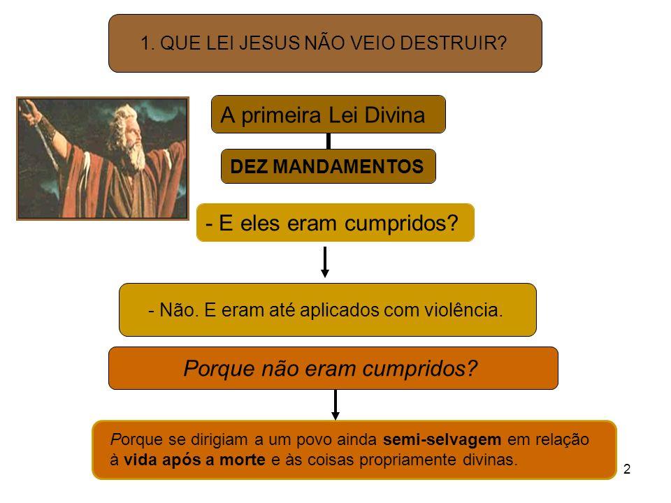 2 A primeira Lei Divina DEZ MANDAMENTOS 1. QUE LEI JESUS NÃO VEIO DESTRUIR? - E eles eram cumpridos? - Não. E eram até aplicados com violência. Porque