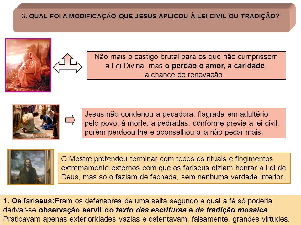 5 3. QUAL FOI A MODIFICAÇÃO QUE JESUS APLICOU À LEI CIVIL OU TRADIÇÃO? Não mais o castigo brutal para os que não cumprissem a Lei Divina, mas o perdão