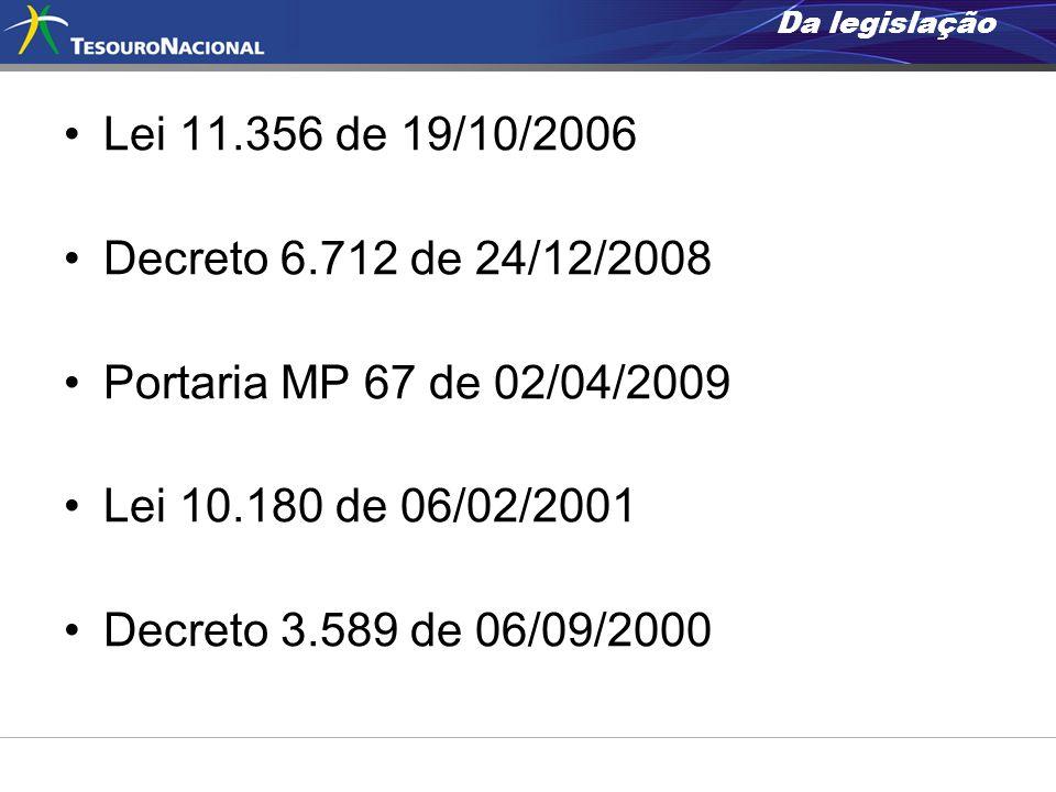 Da legislação Lei 11.356 de 19/10/2006 Decreto 6.712 de 24/12/2008 Portaria MP 67 de 02/04/2009 Lei 10.180 de 06/02/2001 Decreto 3.589 de 06/09/2000