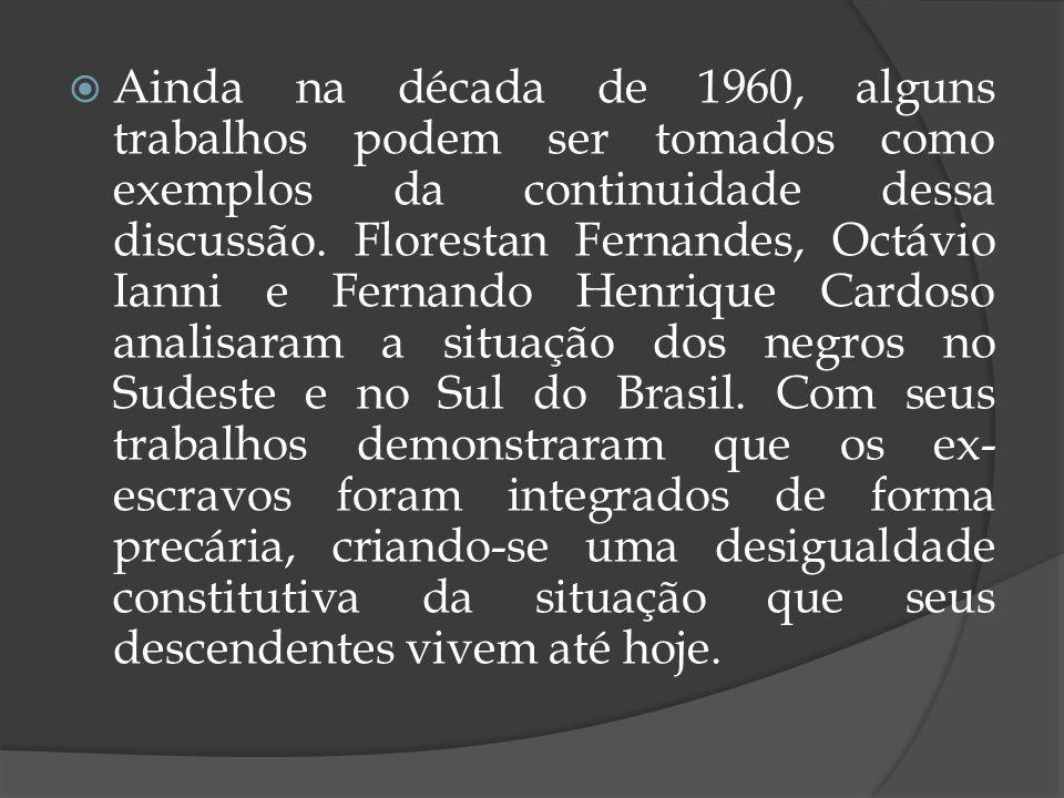 Ainda na década de 1960, alguns trabalhos podem ser tomados como exemplos da continuidade dessa discussão. Florestan Fernandes, Octávio Ianni e Fernan
