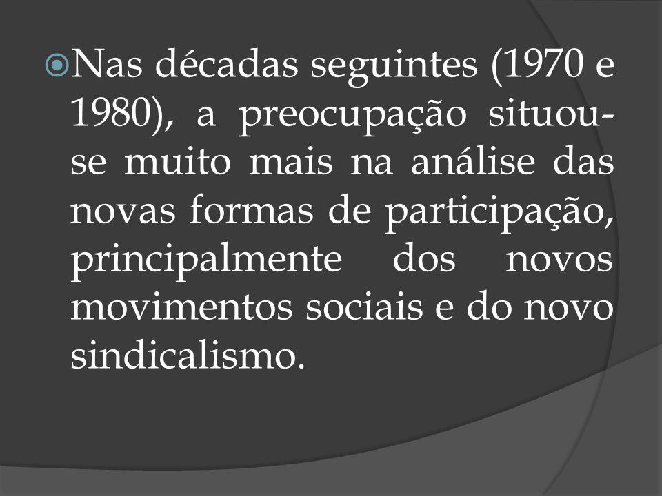 Nas décadas seguintes (1970 e 1980), a preocupação situou- se muito mais na análise das novas formas de participação, principalmente dos novos movimen