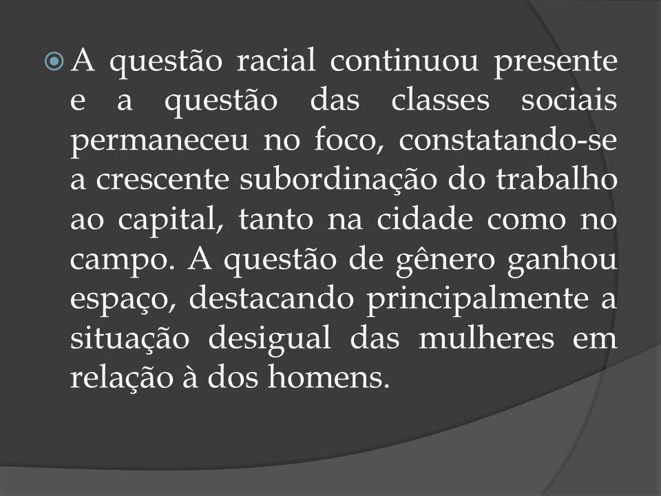 A questão racial continuou presente e a questão das classes sociais permaneceu no foco, constatando-se a crescente subordinação do trabalho ao capital