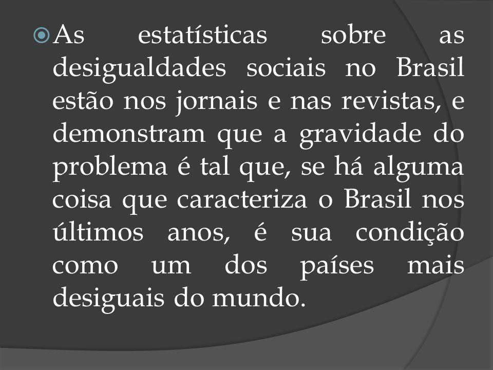 As estatísticas sobre as desigualdades sociais no Brasil estão nos jornais e nas revistas, e demonstram que a gravidade do problema é tal que, se há a