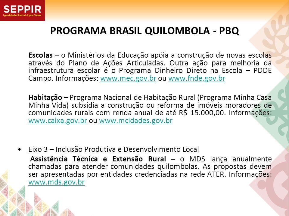 PROGRAMA BRASIL QUILOMBOLA - PBQ Escolas – o Ministérios da Educação apóia a construção de novas escolas através do Plano de Ações Articuladas. Outra
