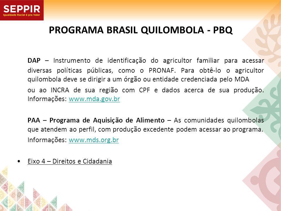 PROGRAMA BRASIL QUILOMBOLA - PBQ DAP – Instrumento de identificação do agricultor familiar para acessar diversas políticas públicas, como o PRONAF. Pa