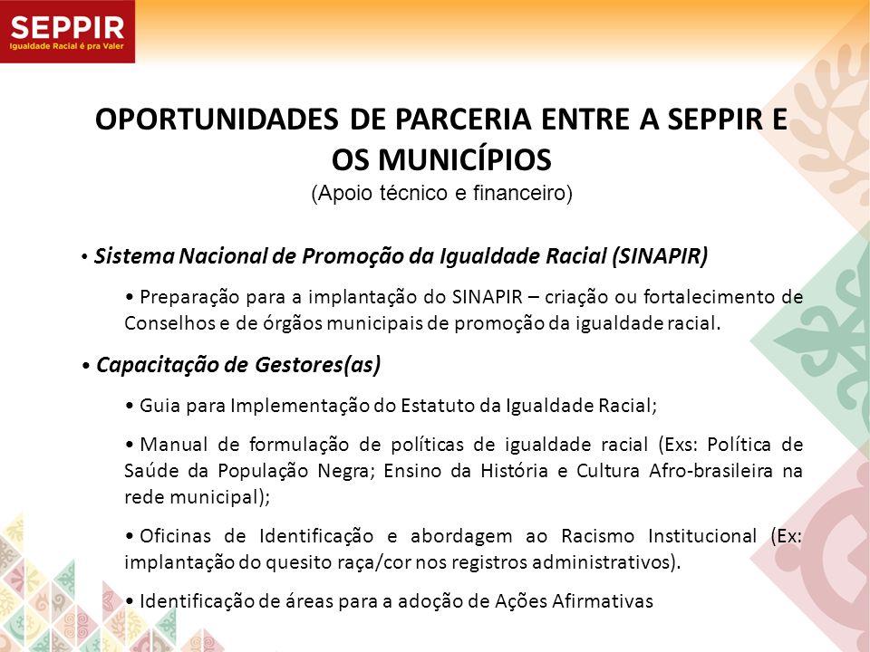 OPORTUNIDADES DE PARCERIA ENTRE A SEPPIR E OS MUNICÍPIOS (Apoio técnico e financeiro) Sistema Nacional de Promoção da Igualdade Racial (SINAPIR) Prepa