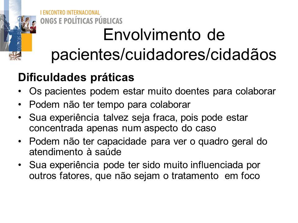 Envolvimento de pacientes/cuidadores/cidadãos Dificuldades práticas Os pacientes podem estar muito doentes para colaborar Podem não ter tempo para col