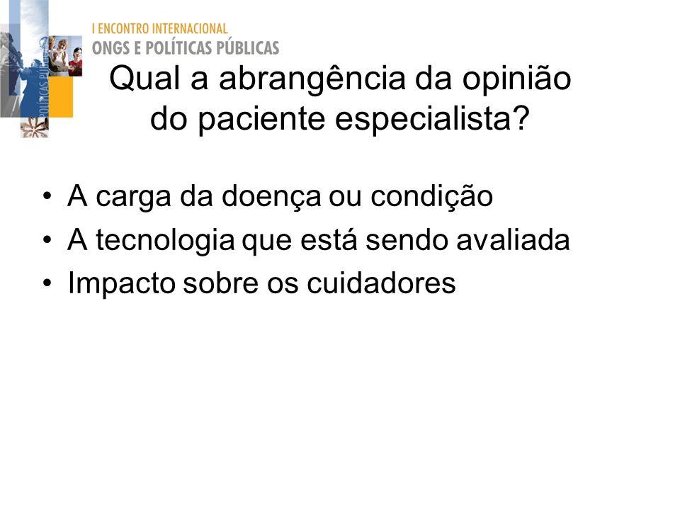 Qual a abrangência da opinião do paciente especialista? A carga da doença ou condição A tecnologia que está sendo avaliada Impacto sobre os cuidadores