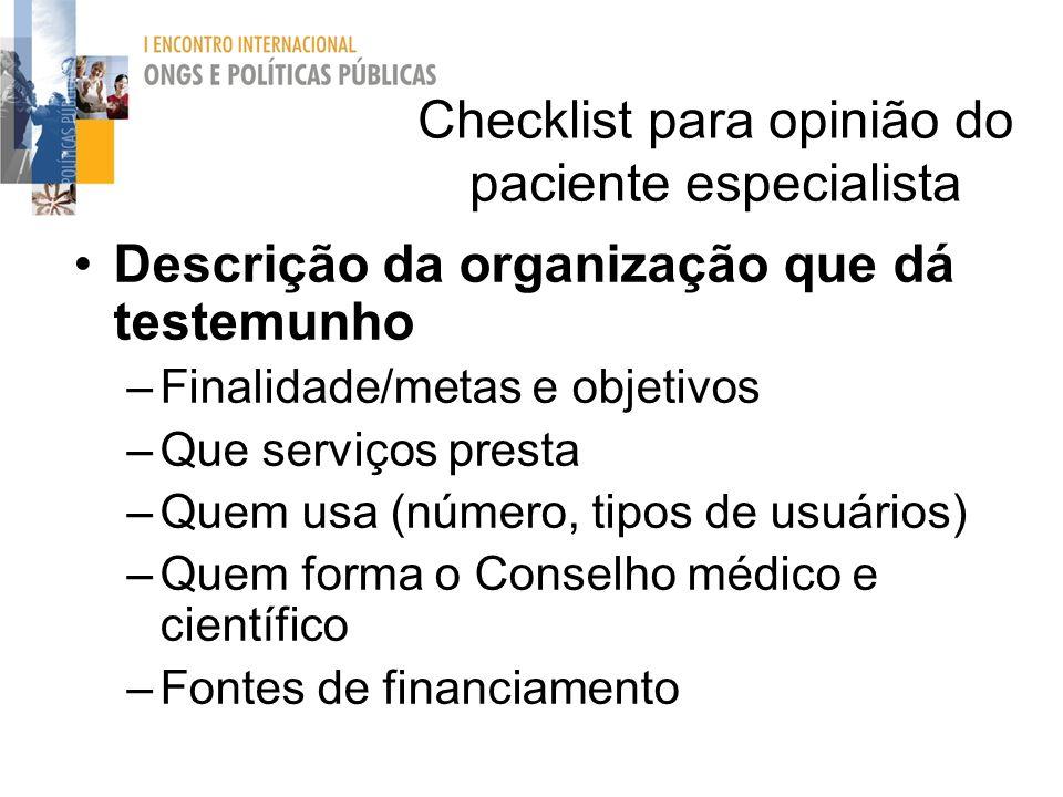 Checklist para opinião do paciente especialista Descrição da organização que dá testemunho –Finalidade/metas e objetivos –Que serviços presta –Quem us