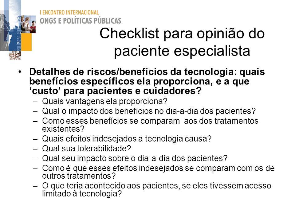 Checklist para opinião do paciente especialista Detalhes de riscos/benefícios da tecnologia: quais benefícios específicos ela proporciona, e a que cus
