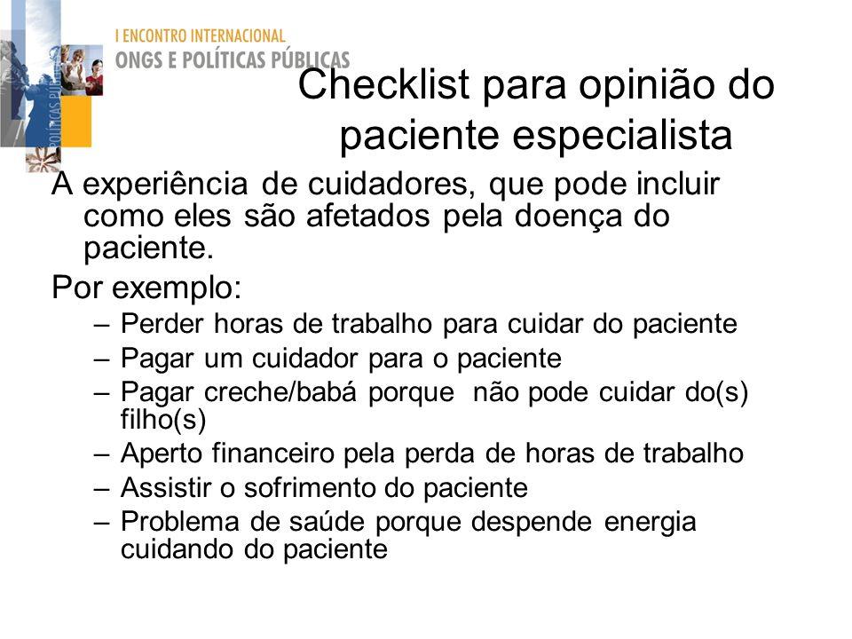 Checklist para opinião do paciente especialista A experiência de cuidadores, que pode incluir como eles são afetados pela doença do paciente. Por exem