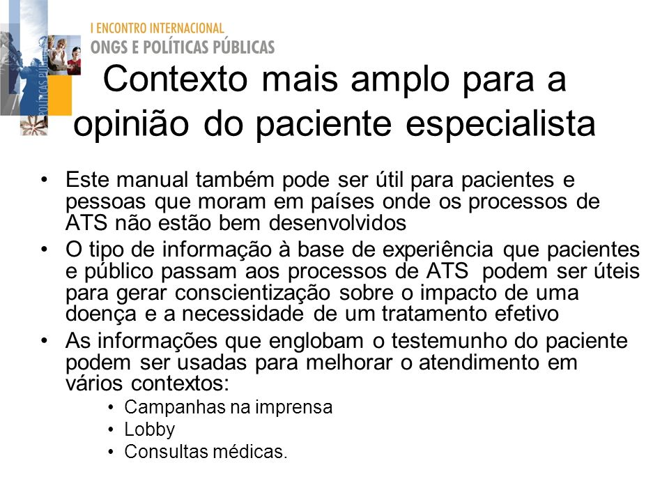 Contexto mais amplo para a opinião do paciente especialista Este manual também pode ser útil para pacientes e pessoas que moram em países onde os proc