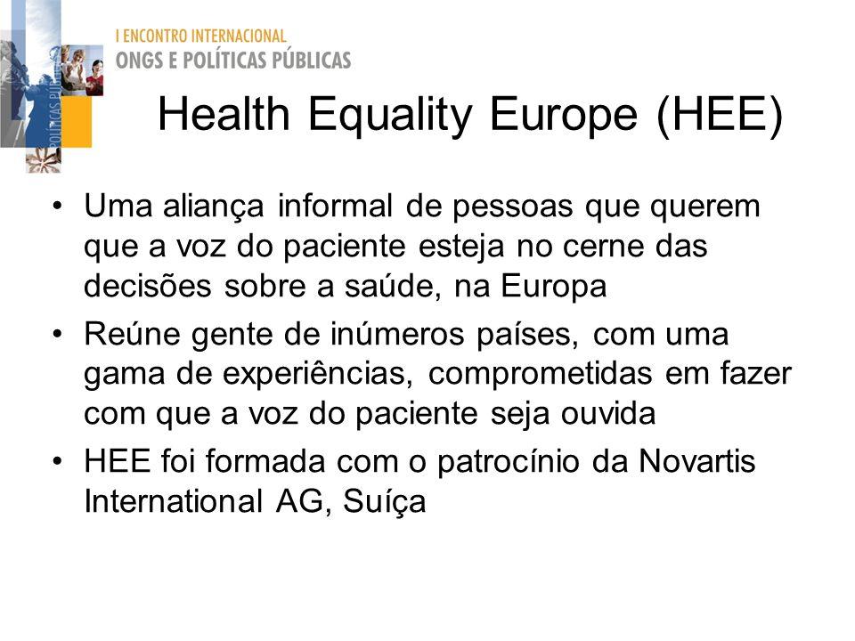 Health Equality Europe (HEE) Uma aliança informal de pessoas que querem que a voz do paciente esteja no cerne das decisões sobre a saúde, na Europa Re