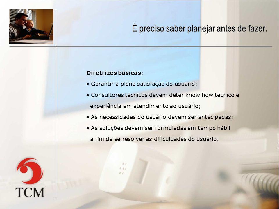 Diretrizes básicas: Garantir a plena satisfação do usuário; Consultores técnicos devem deter know how técnico e experiência em atendimento ao usuário;