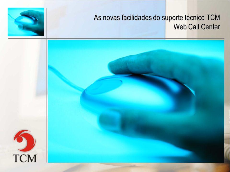 Atendimento via Web Call Center Através do acesso à Internet, usuários das soluções TCM Informática podem acessar os consultores técnicos através de c