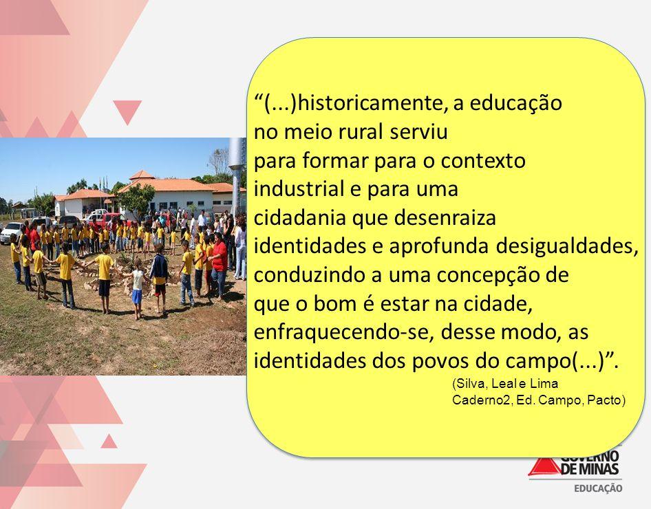 (...)historicamente, a educação no meio rural serviu para formar para o contexto industrial e para uma cidadania que desenraiza identidades e aprofund