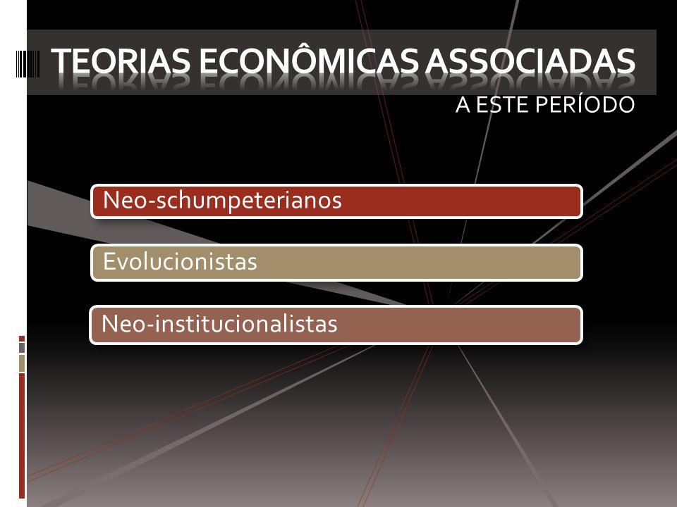 A ESTE PERÍODO Neo-schumpeterianos Evolucionistas Neo-institucionalistas
