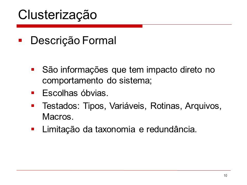 Clusterização Descrição Formal São informações que tem impacto direto no comportamento do sistema; Escolhas óbvias.