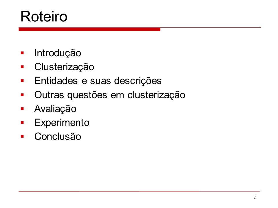 Roteiro Introdução Clusterização Entidades e suas descrições Outras questões em clusterização Avaliação Experimento Conclusão 2