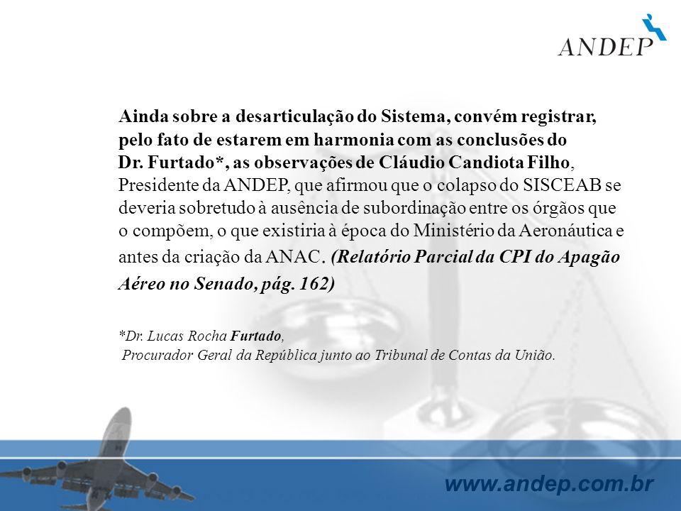 www.andep.com.br Ainda sobre a desarticulação do Sistema, convém registrar, pelo fato de estarem em harmonia com as conclusões do Dr. Furtado*, as obs
