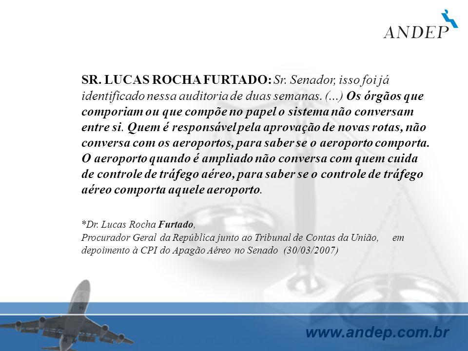 www.andep.com.br SR. LUCAS ROCHA FURTADO: Sr. Senador, isso foi já identificado nessa auditoria de duas semanas. (...) Os órgãos que comporiam ou que