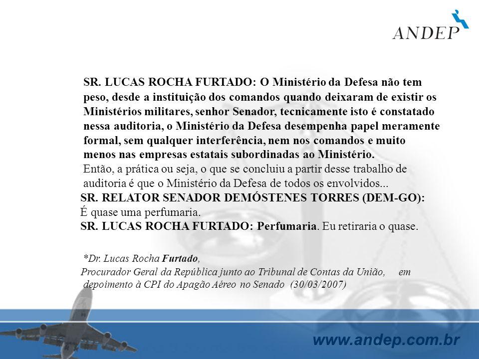 www.andep.com.br SR. LUCAS ROCHA FURTADO: O Ministério da Defesa não tem peso, desde a instituição dos comandos quando deixaram de existir os Ministér