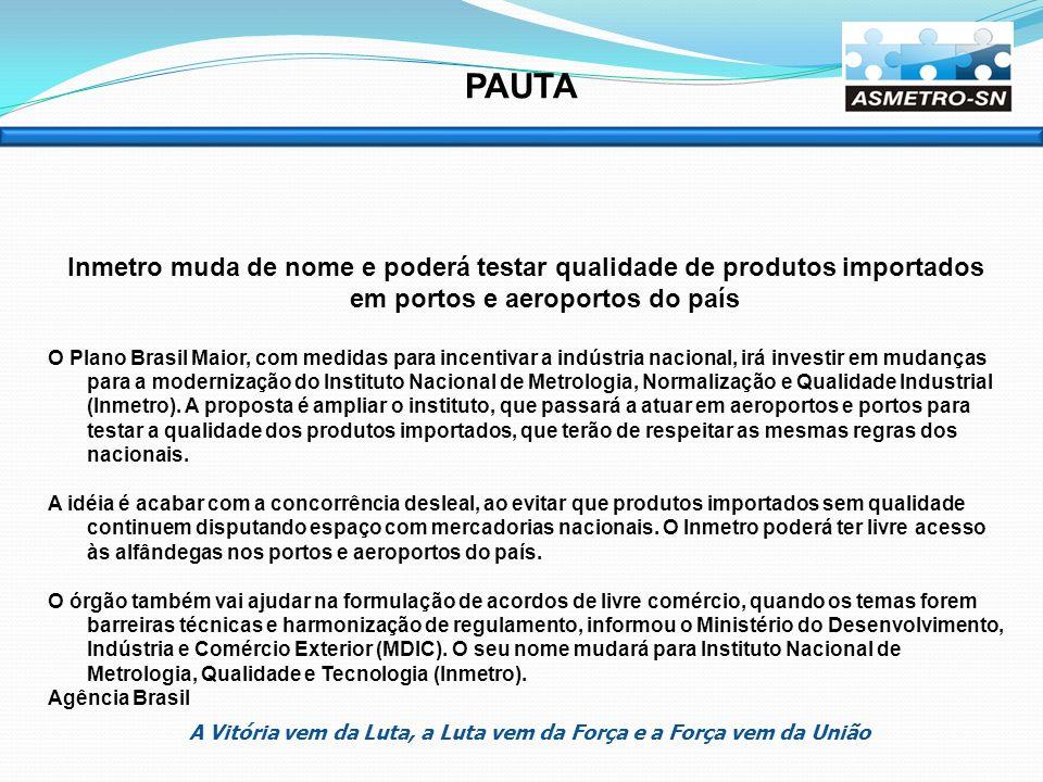Inmetro muda de nome e poderá testar qualidade de produtos importados em portos e aeroportos do país O Plano Brasil Maior, com medidas para incentivar
