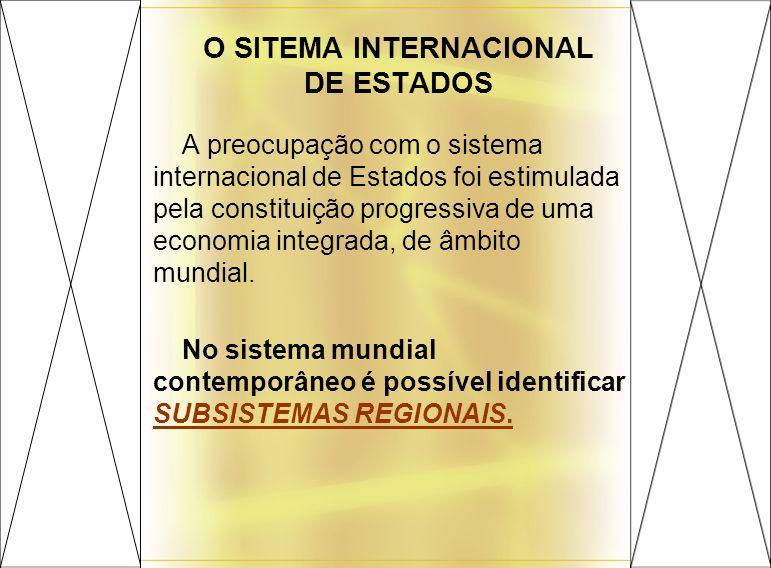 O SITEMA INTERNACIONAL DE ESTADOS A preocupação com o sistema internacional de Estados foi estimulada pela constituição progressiva de uma economia integrada, de âmbito mundial.