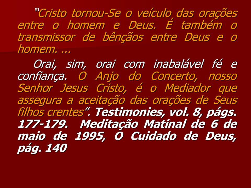 Cristo tornou-Se o veículo das orações entre o homem e Deus. É também o transmissor de bênçãos entre Deus e o homem.... Cristo tornou-Se o veículo das