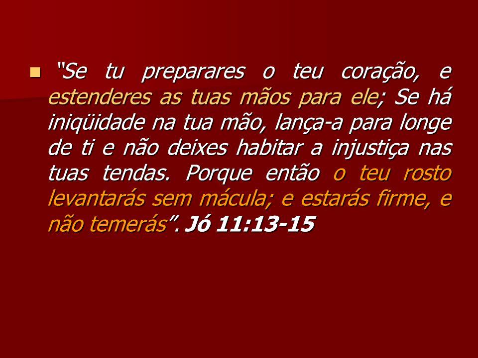 Se tu preparares o teu coração, e estenderes as tuas mãos para ele; Se há iniqüidade na tua mão, lança-a para longe de ti e não deixes habitar a injus