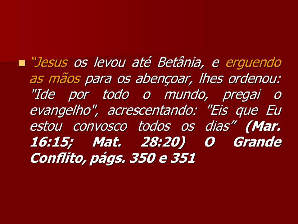 Jesus os levou até Betânia, e erguendo as mãos para os abençoar, lhes ordenou: