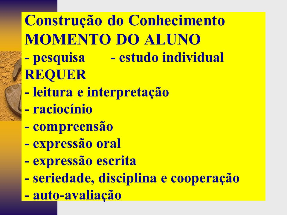 Construção do Conhecimento MOMENTO DO ALUNO - operacional - pesquisa - estudo individual - seminários - exercícios - ativid. de análise - ativid. de s