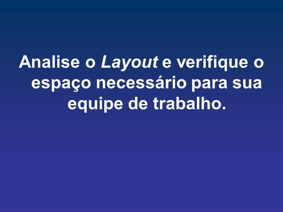 Analise o Layout e verifique o espaço necessário para sua equipe de trabalho.