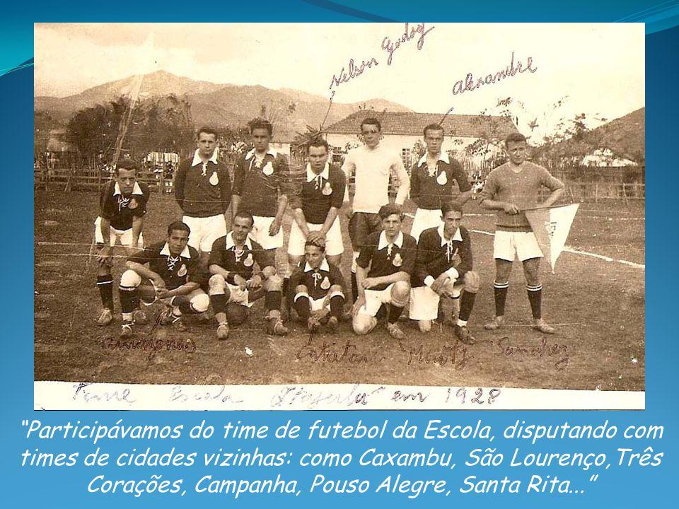 Participávamos do time de futebol da Escola, disputando com times de cidades vizinhas: como Caxambu, São Lourenço,Três Corações, Campanha, Pouso Alegr