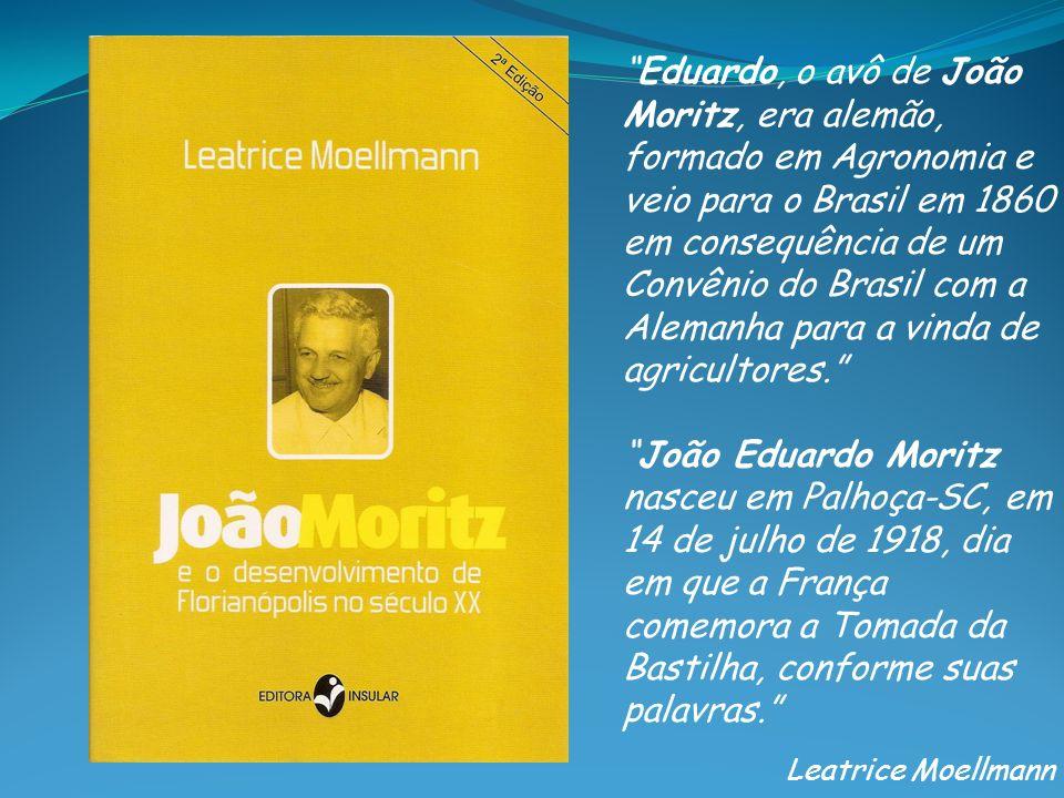 Eduardo, o avô de João Moritz, era alemão, formado em Agronomia e veio para o Brasil em 1860 em consequência de um Convênio do Brasil com a Alemanha p