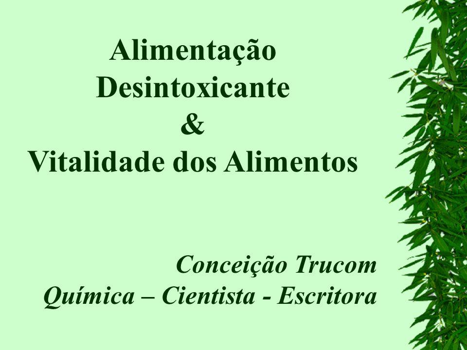 Alimentação Desintoxicante & Vitalidade dos Alimentos Conceição Trucom Química – Cientista - Escritora