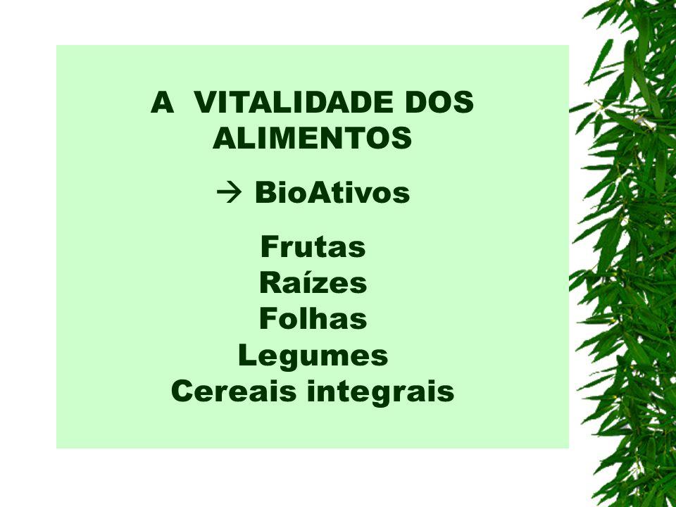 A VITALIDADE DOS ALIMENTOS BioAtivos Frutas Raízes Folhas Legumes Cereais integrais