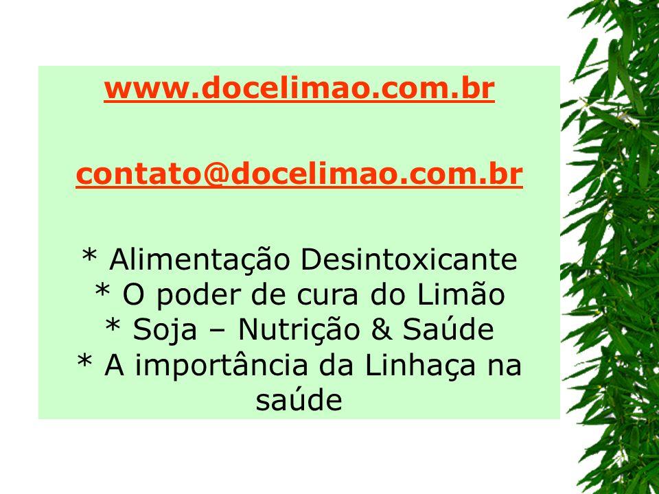 www.docelimao.com.br contato@docelimao.com.br * Alimentação Desintoxicante * O poder de cura do Limão * Soja – Nutrição & Saúde * A importância da Lin