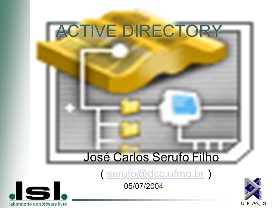 ACTIVE DIRECTORY José Carlos Serufo Filho ( serufo@dcc.ufmg.br )serufo@dcc.ufmg.br 05/07/2004