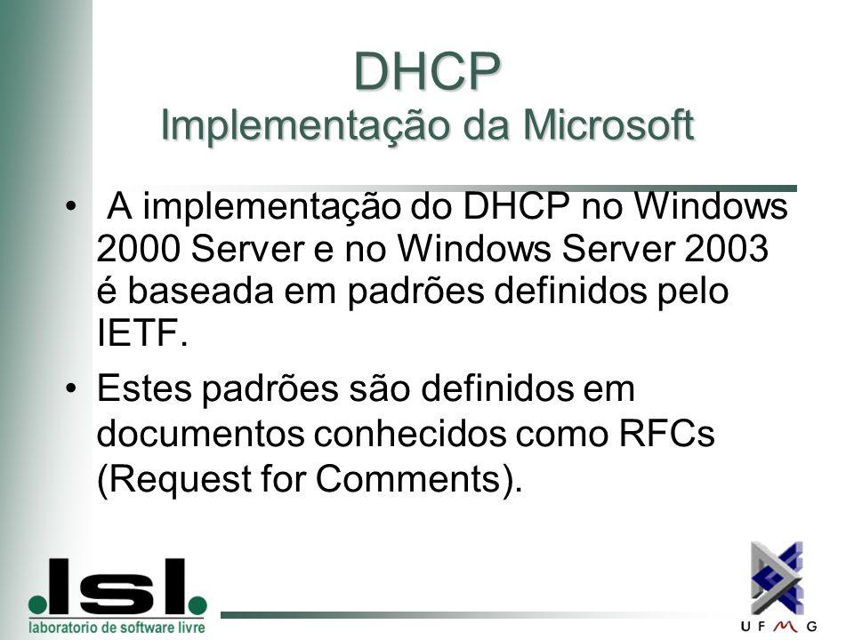 DHCP Implementação da Microsoft A implementação do DHCP no Windows 2000 Server e no Windows Server 2003 é baseada em padrões definidos pelo IETF.