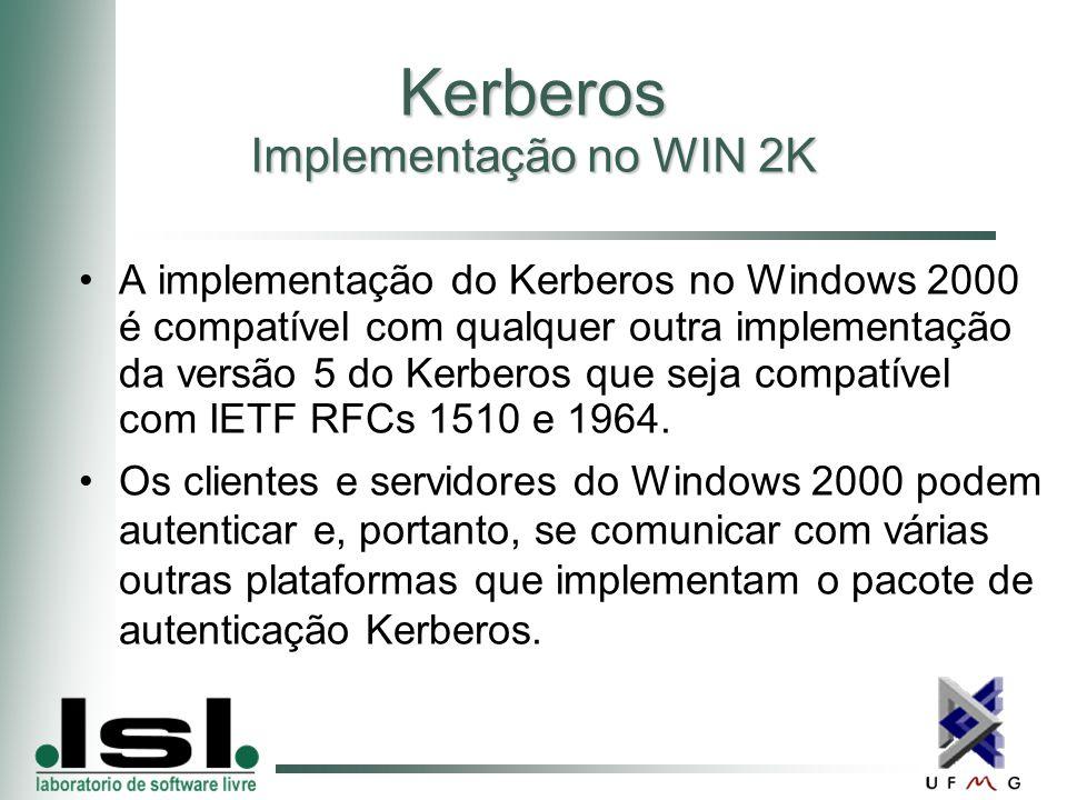 Kerberos Implementação no WIN 2K A implementação do Kerberos no Windows 2000 é compatível com qualquer outra implementação da versão 5 do Kerberos que seja compatível com IETF RFCs 1510 e 1964.