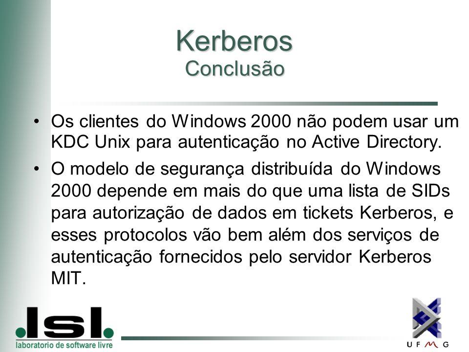 Kerberos Conclusão Os clientes do Windows 2000 não podem usar um KDC Unix para autenticação no Active Directory.