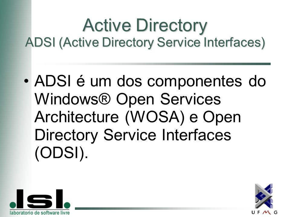 Active Directory ADSI (Active Directory Service Interfaces) ADSI é um dos componentes do Windows® Open Services Architecture (WOSA) e Open Directory Service Interfaces (ODSI).