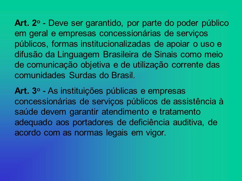 Art. 2 o - Deve ser garantido, por parte do poder público em geral e empresas concessionárias de serviços públicos, formas institucionalizadas de apoi