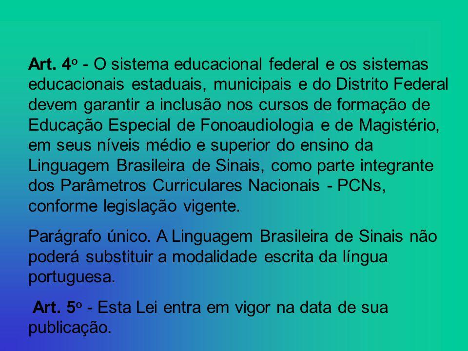 Art. 4 o - O sistema educacional federal e os sistemas educacionais estaduais, municipais e do Distrito Federal devem garantir a inclusão nos cursos d