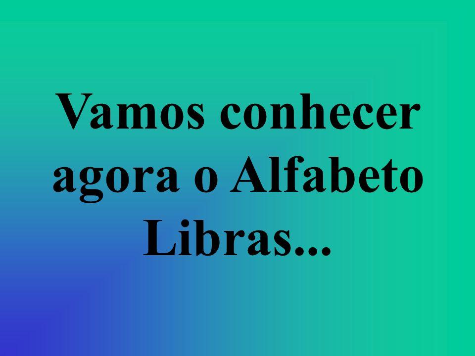 Vamos conhecer agora o Alfabeto Libras...