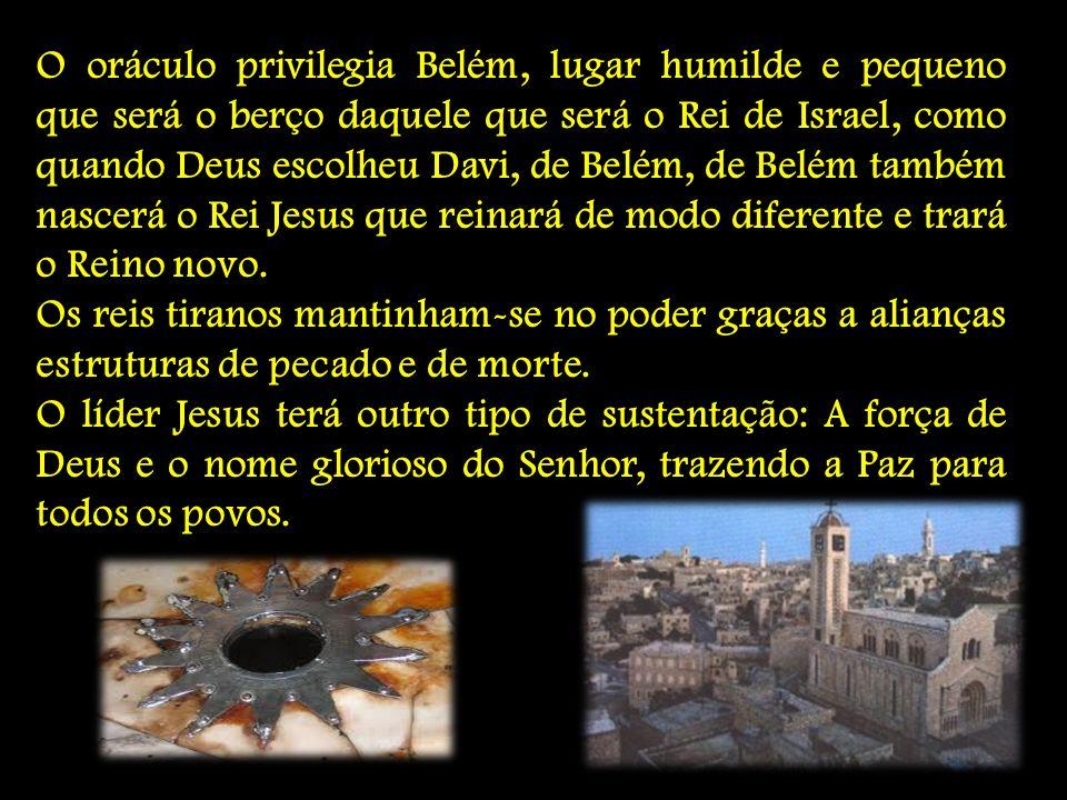 Profecia de Miquéias: Mq 5, 1 - 4a Assim diz o Senhor: 1 Tu, Belém de Éfrata, pequenina entre os mil povoados de Judá, de ti há de sair aquele que dominará em Israel; sua origem vem de tempos remotos, desde os dias da eternidade.