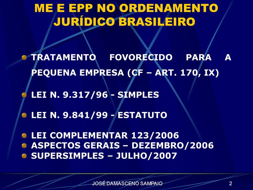 JOSÉ DAMASCENO SAMPAIO2 ME E EPP NO ORDENAMENTO JURÍDICO BRASILEIRO TRATAMENTO FOVORECIDO PARA A PEQUENA EMPRESA (CF – ART. 170, IX) LEI N. 9.317/96 -