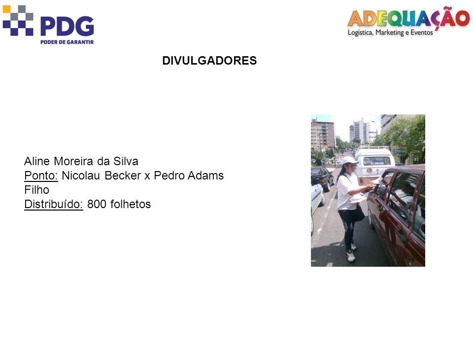 DIVULGADORES Aline Moreira da Silva Ponto: Nicolau Becker x Pedro Adams Filho Distribuído: 800 folhetos